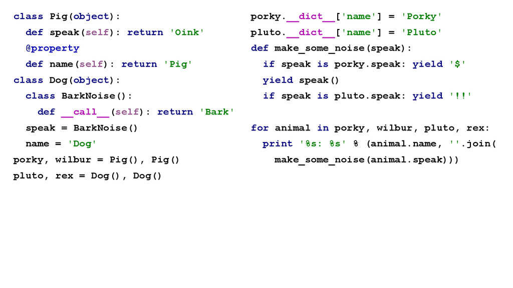 class Pig(object): def speak(self): return 'Oin...