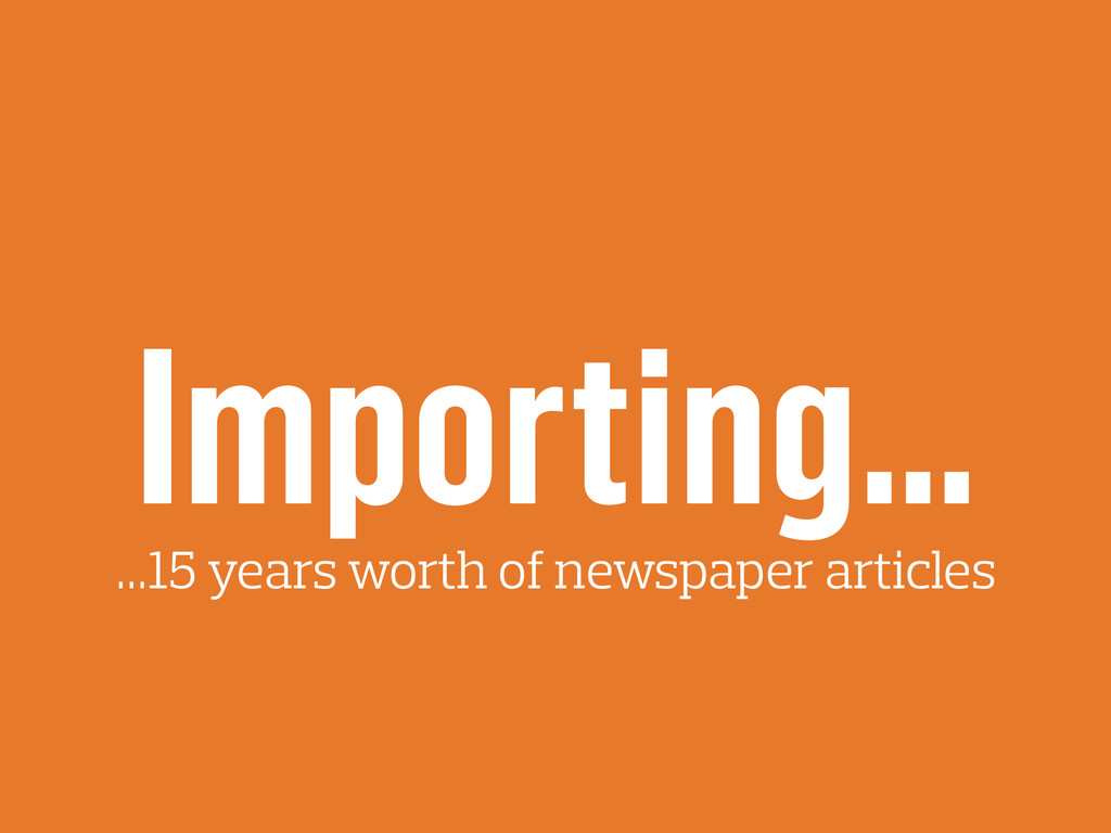 Importing… …15 years worth of newspaper articles