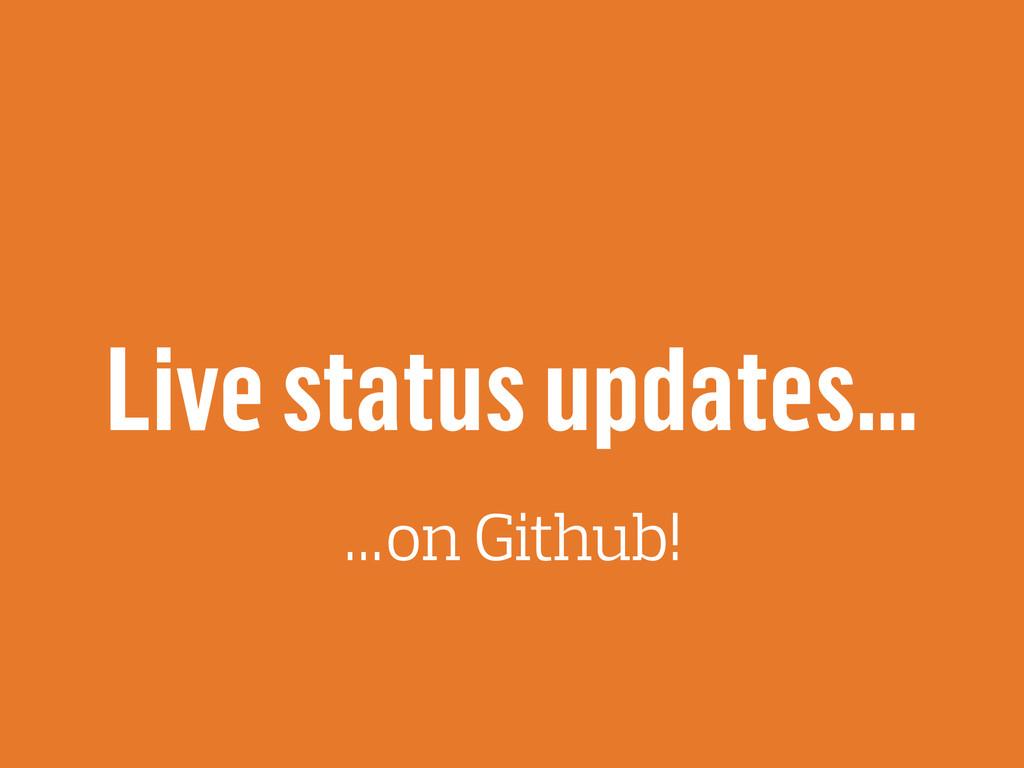 Live status updates… …on Github!