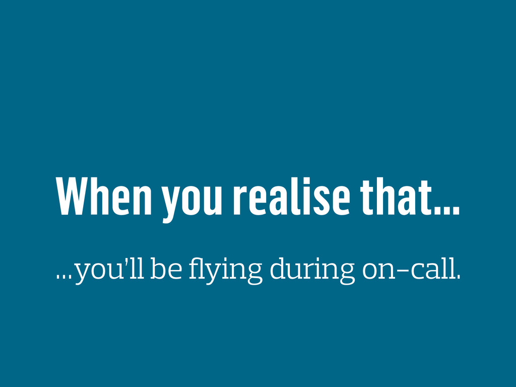 When you realise that… …you'll be flying during ...