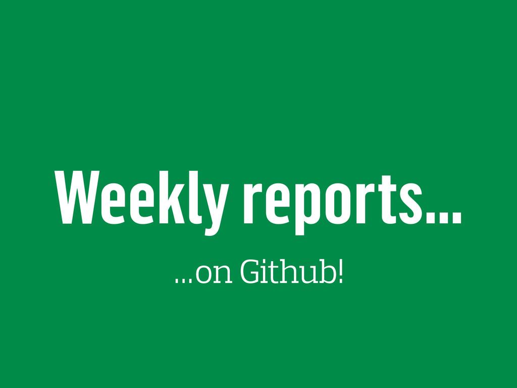 Weekly reports… …on Github!