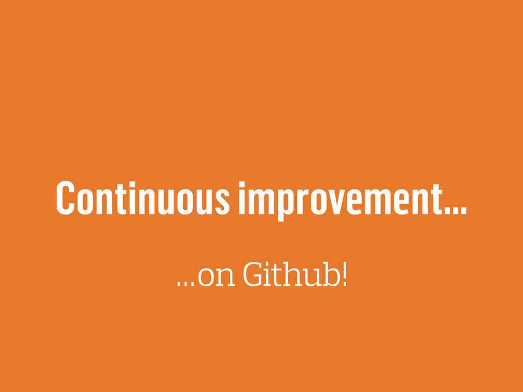 Continuous improvement… …on Github!