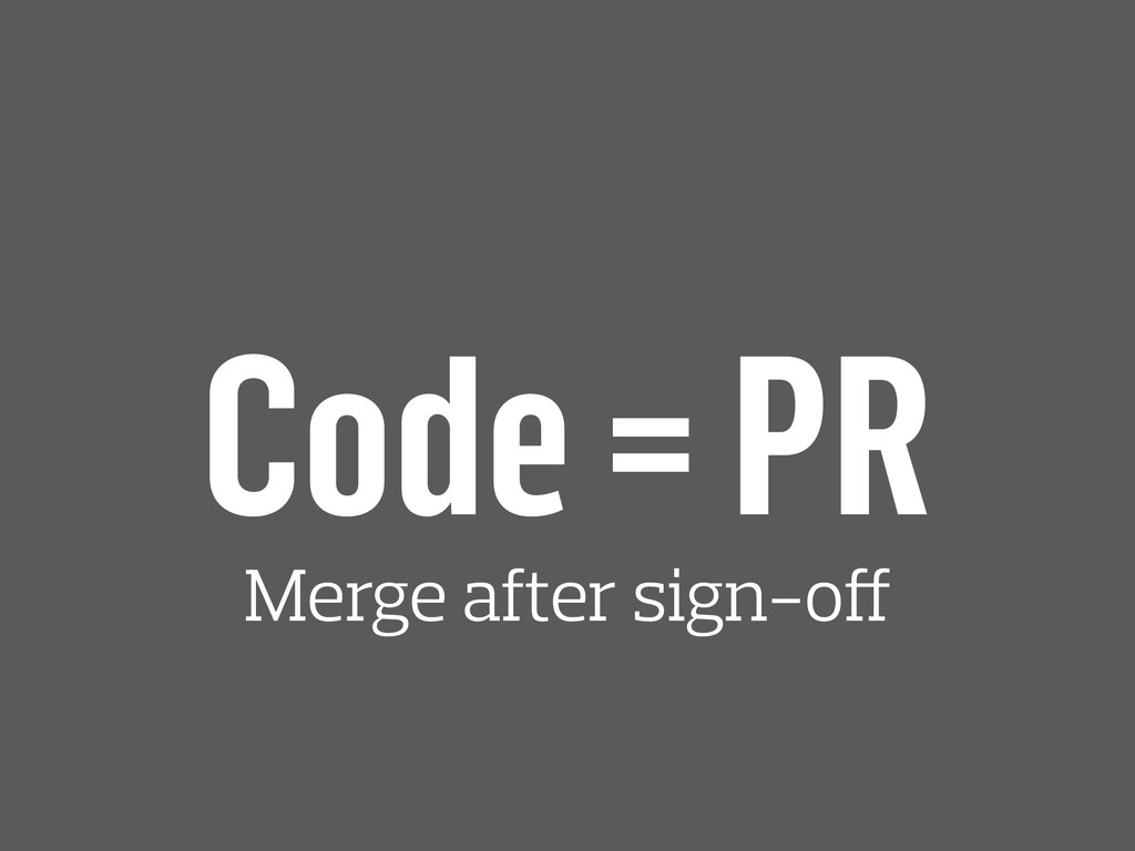 Code = PR Merge after sign-off