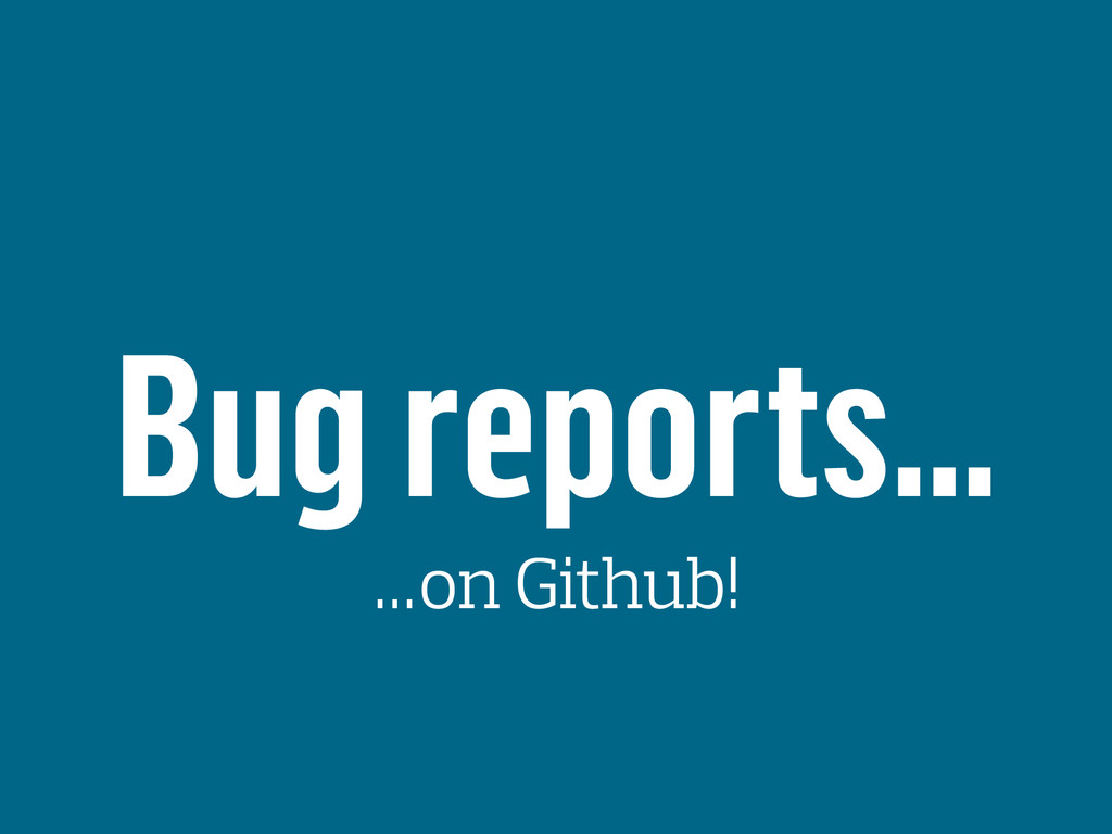 Bug reports… …on Github!