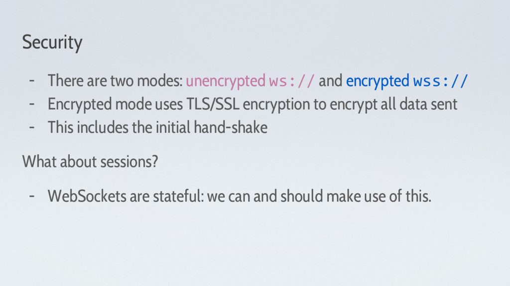 Security - There are two modes: unencrypted ws:...