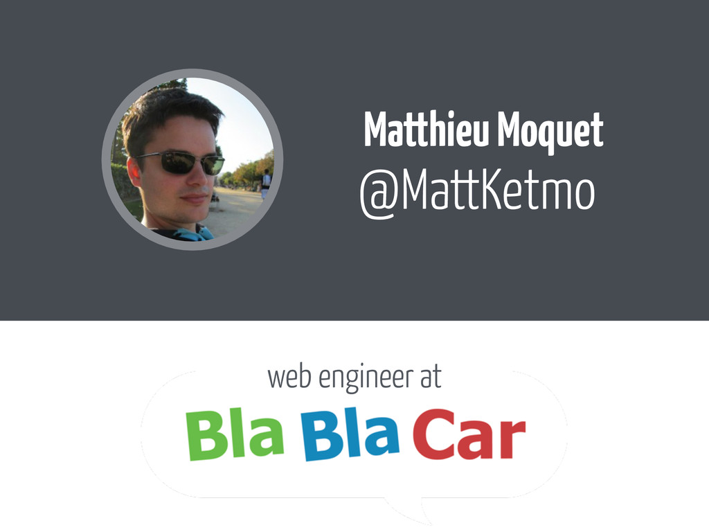 Matthieu Moquet @MattKetmo web engineer at
