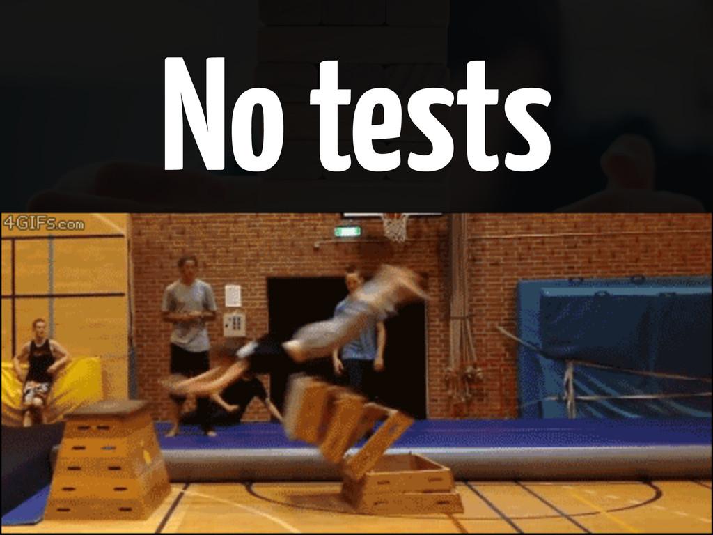 No tests