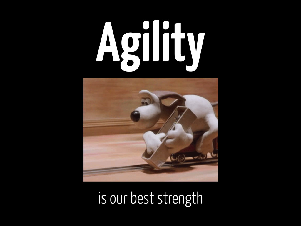 Agility is our best strength