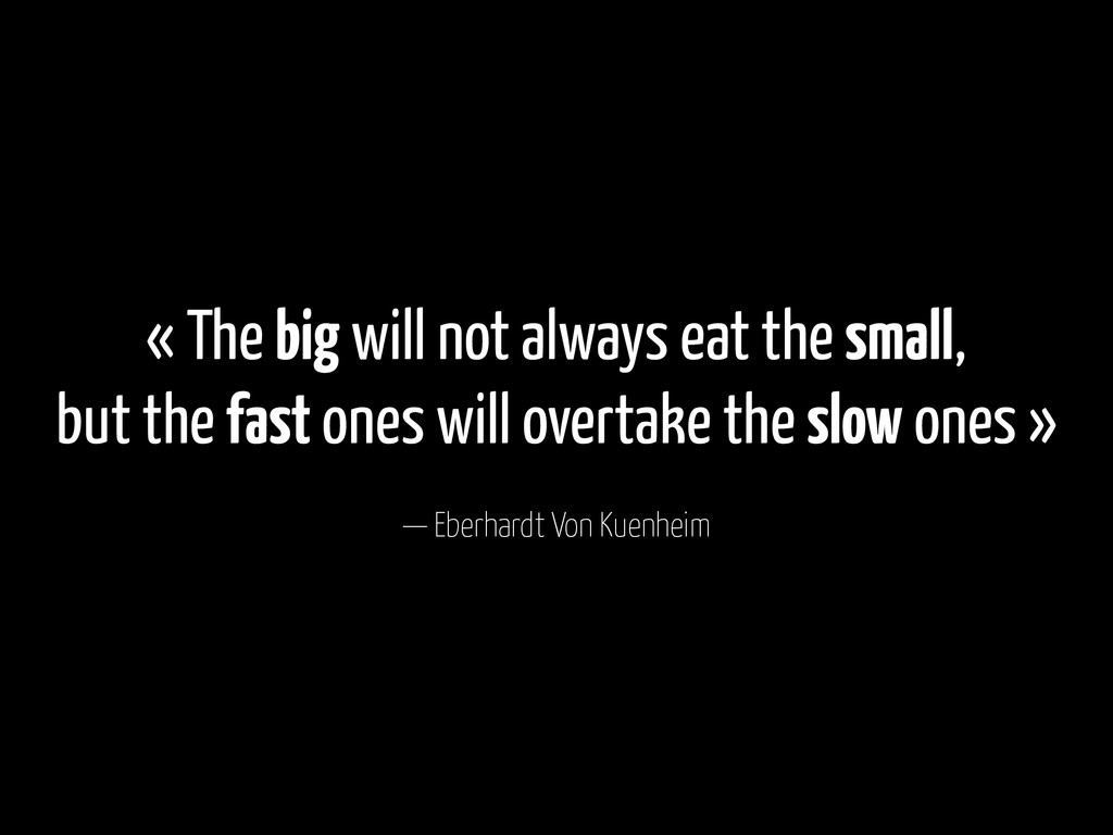 — Eberhardt Von Kuenheim « The big will not alw...