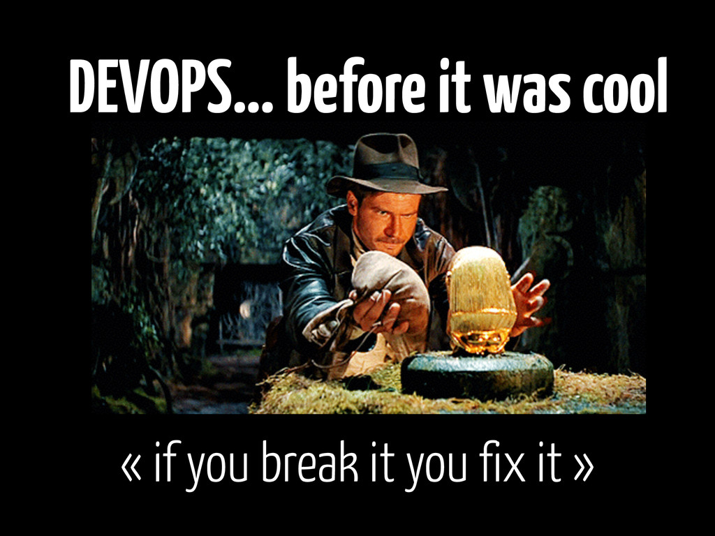 DEVOPS… before it was cool « if you break it yo...