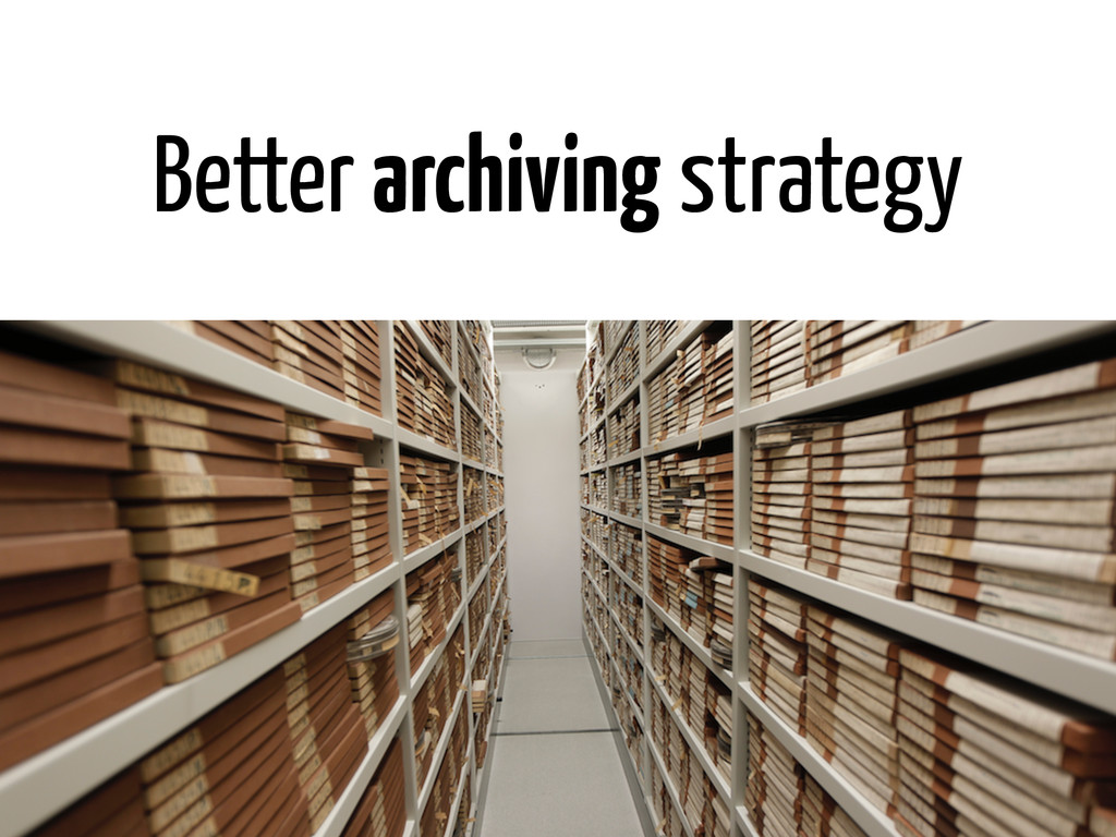 Better archiving strategy