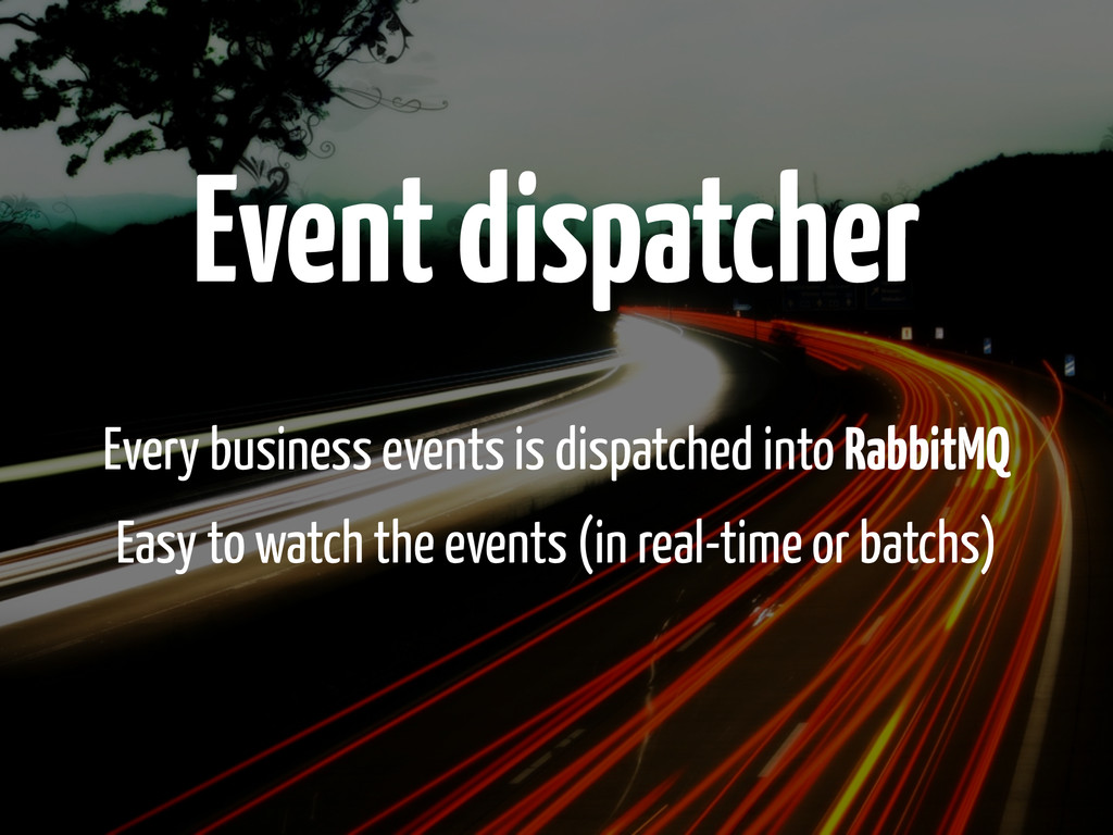 Event dispatcher Every business events is dispa...