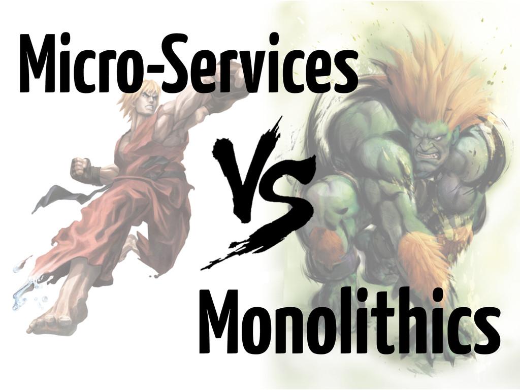 Monolithics Micro-Services