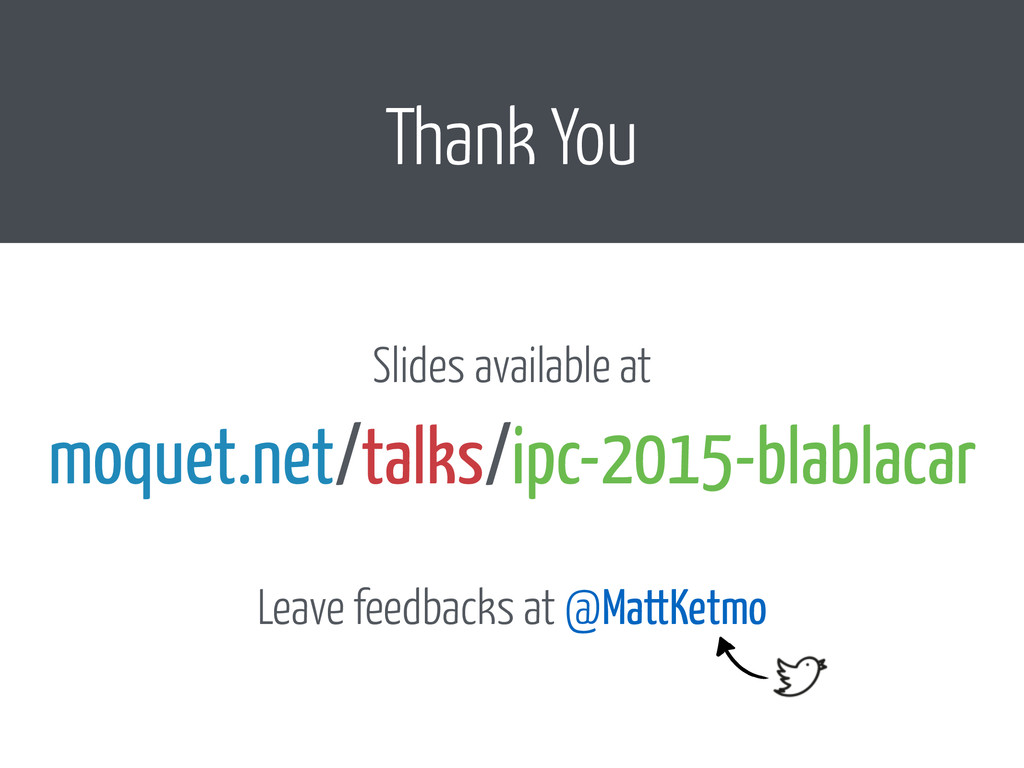 Thank You Slides available at moquet.net/talks/...