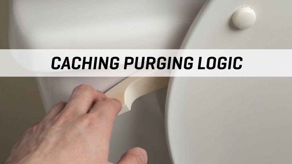 CACHING PURGING LOGIC