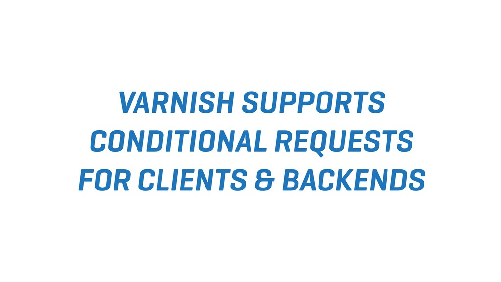 VARNISH SUPPORTS CONDITIONAL REQUESTS FOR CLIEN...