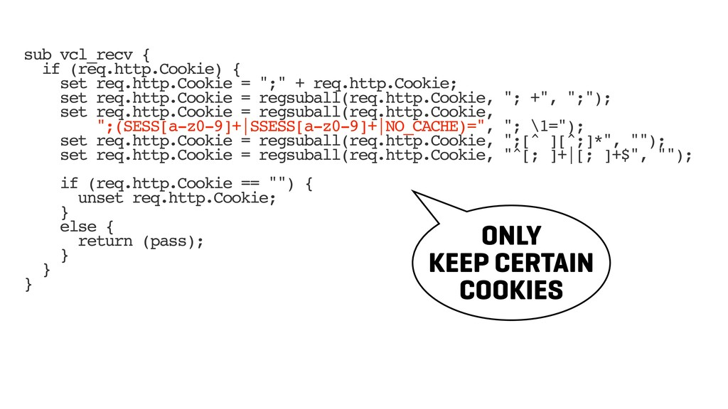 sub vcl_recv { if (req.http.Cookie) { set req.h...