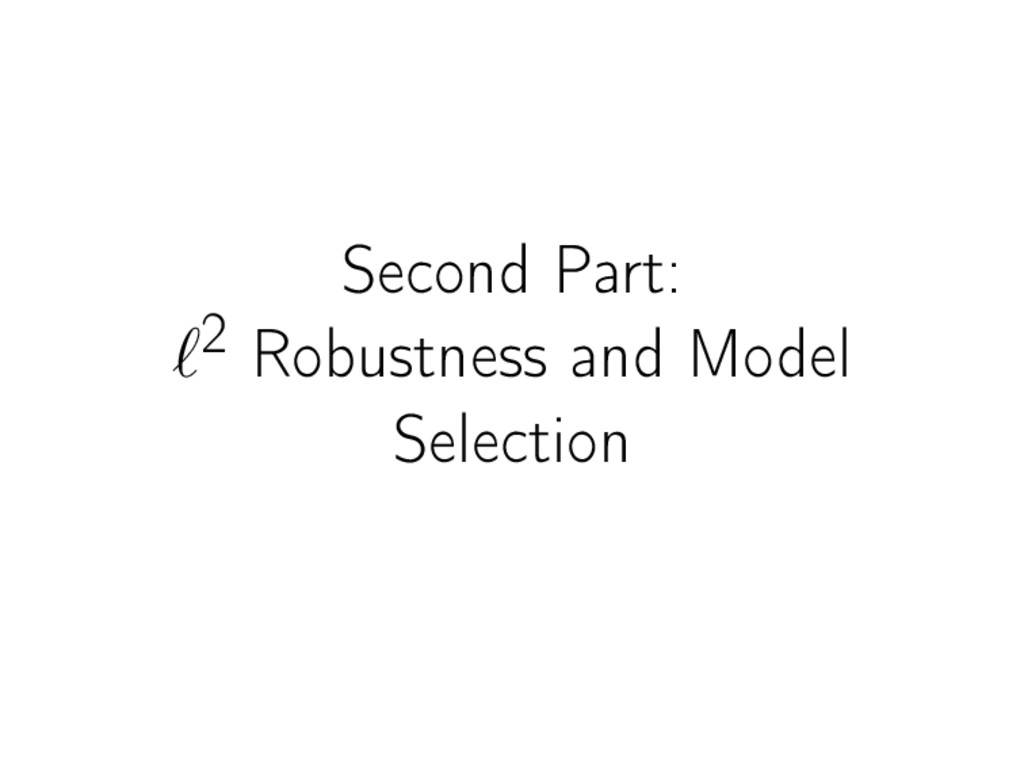 Second Part: 2 Robustness and Model Selection