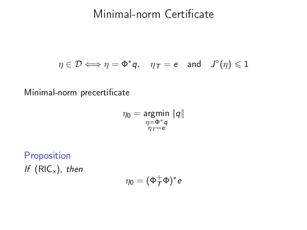 Minimal-norm Certificate η ∈ D ⇐⇒ η = Φ∗q, ηT = ...