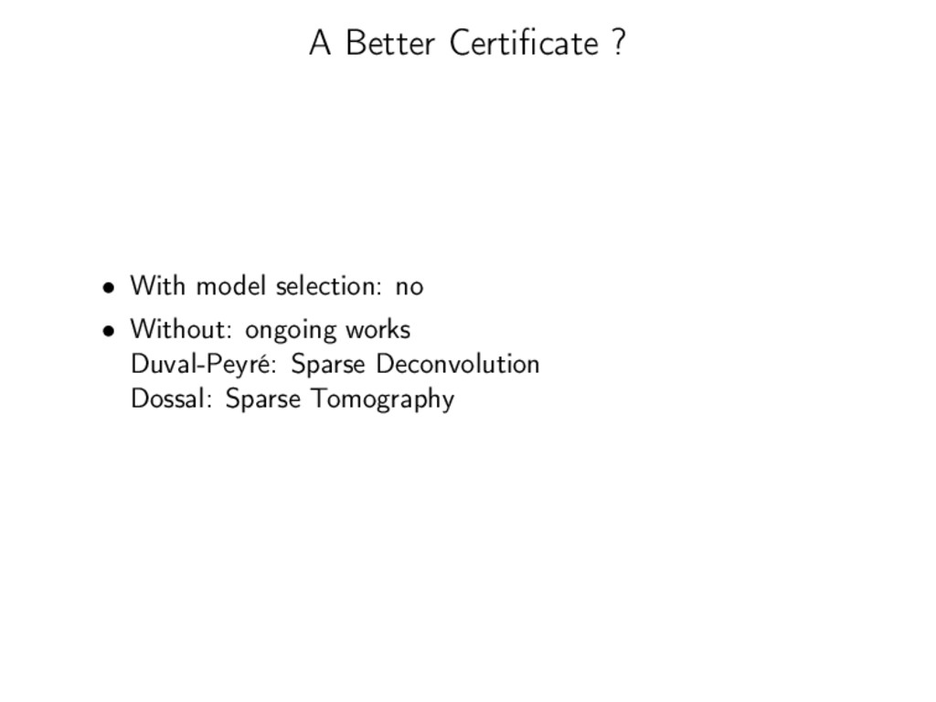 A Better Certificate ? • With model selection: n...