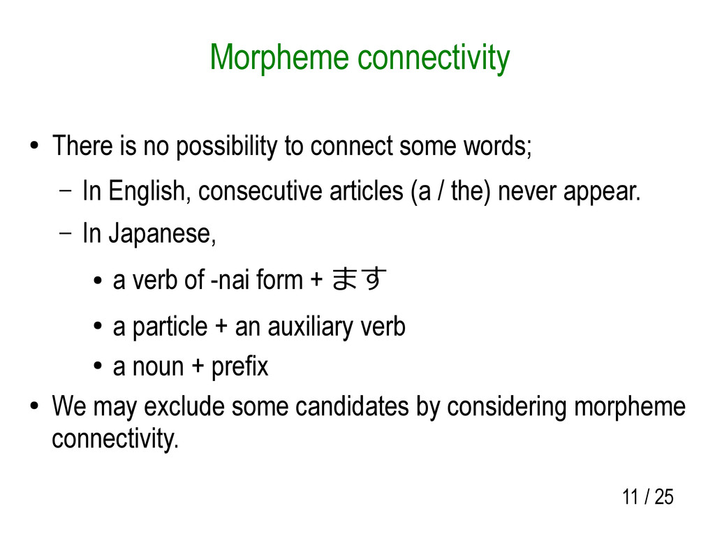11 / 25 Morpheme connectivity ● There is no pos...