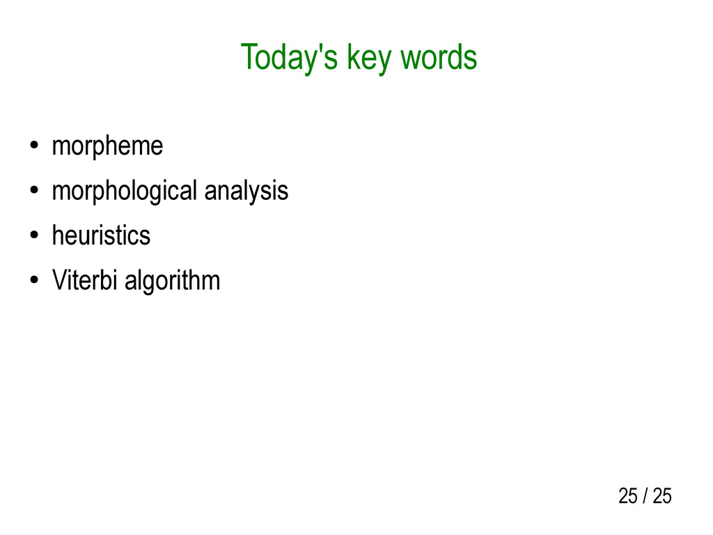 25 / 25 Today's key words ● morpheme ● morpholo...