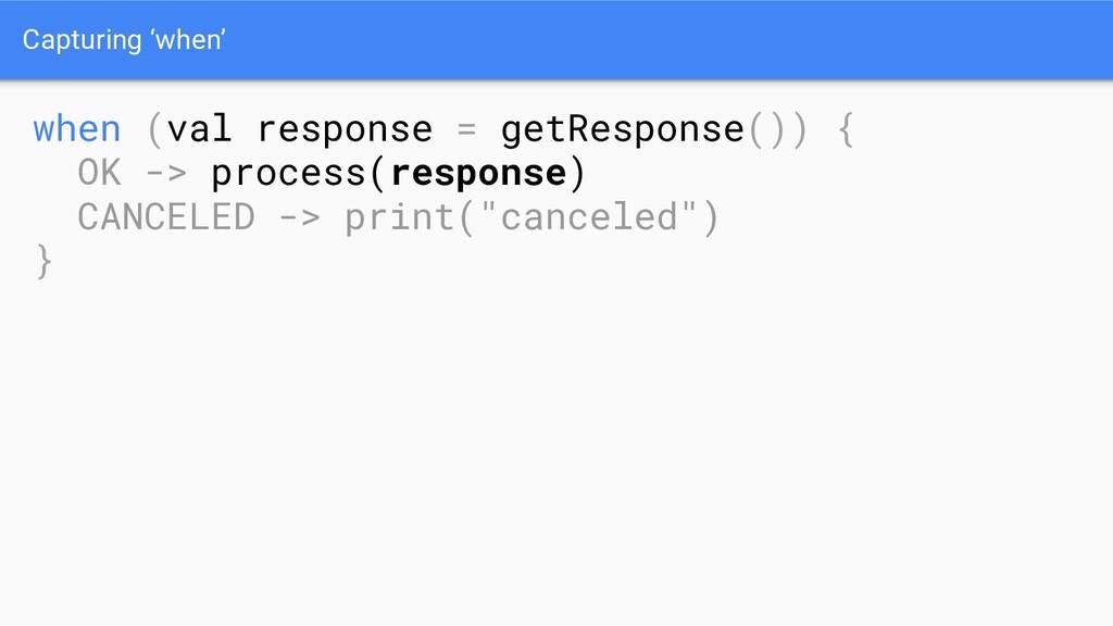 Capturing 'when' when (val response = getRespon...