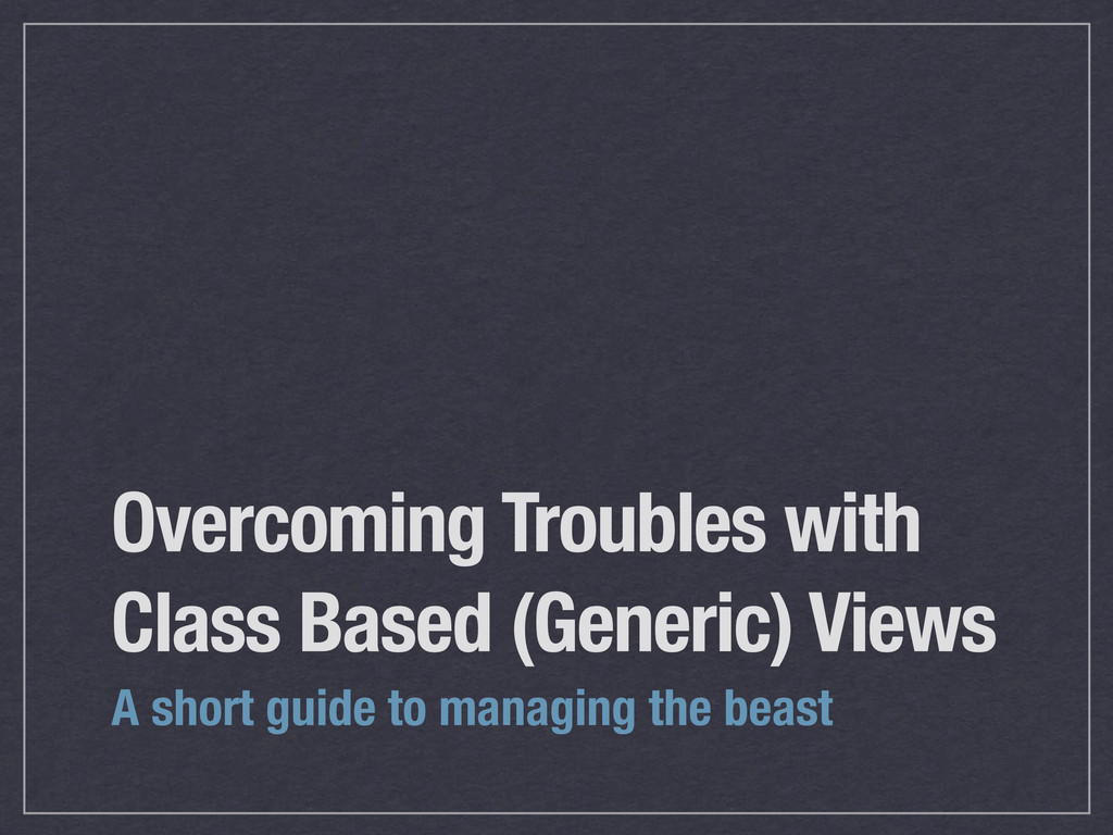 Overcoming Troubles with Class Based (Generic) ...