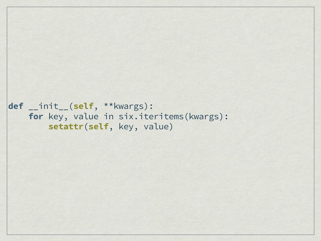 def __init__(self, **kwargs): for key, value in...