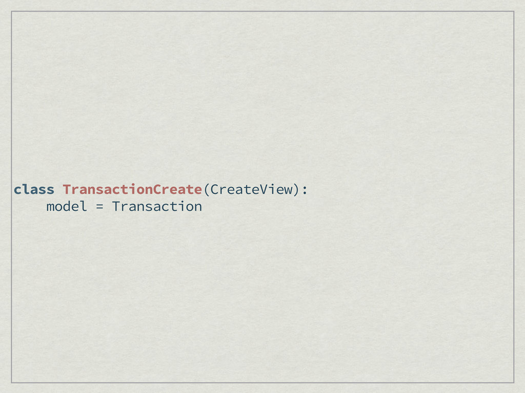 class TransactionCreate(CreateView): model = Tr...