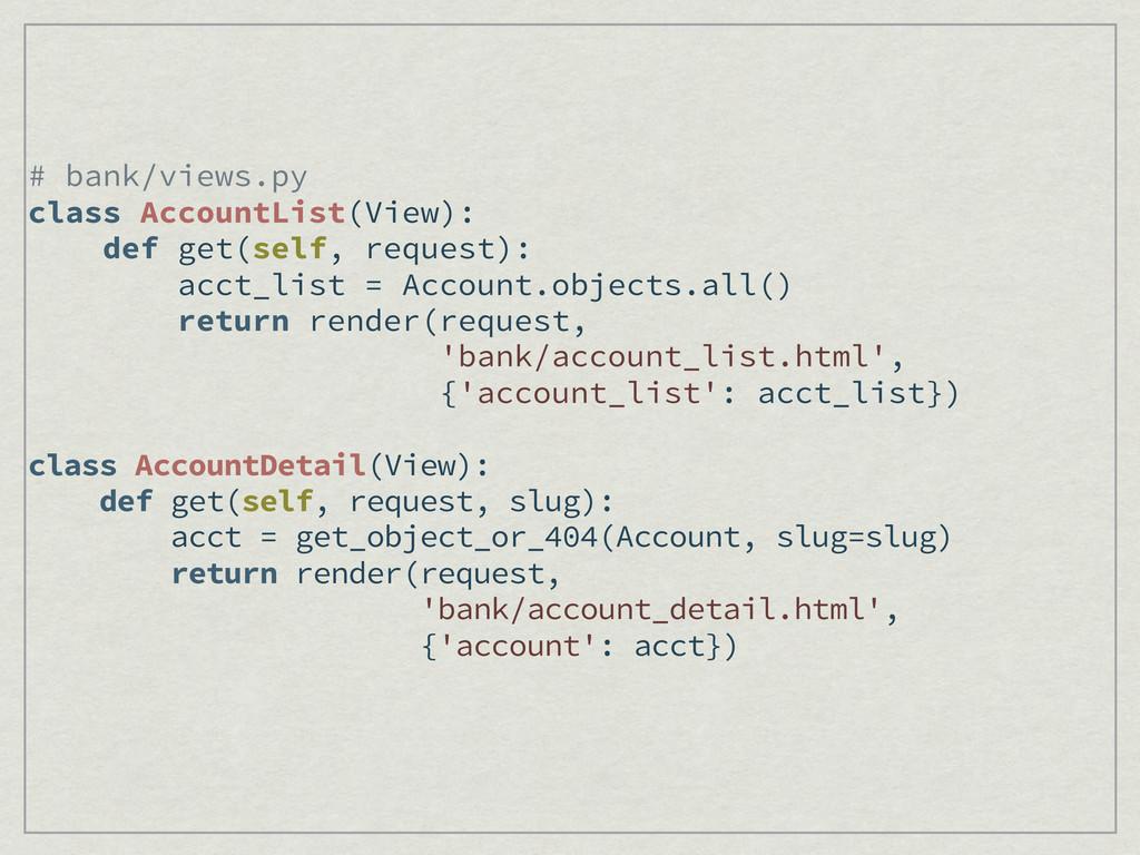 # bank/views.py class AccountList(View): def ge...