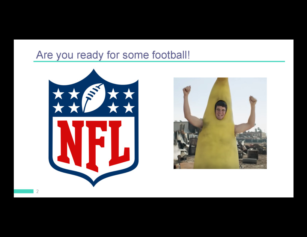 2 Are you ready for some football!