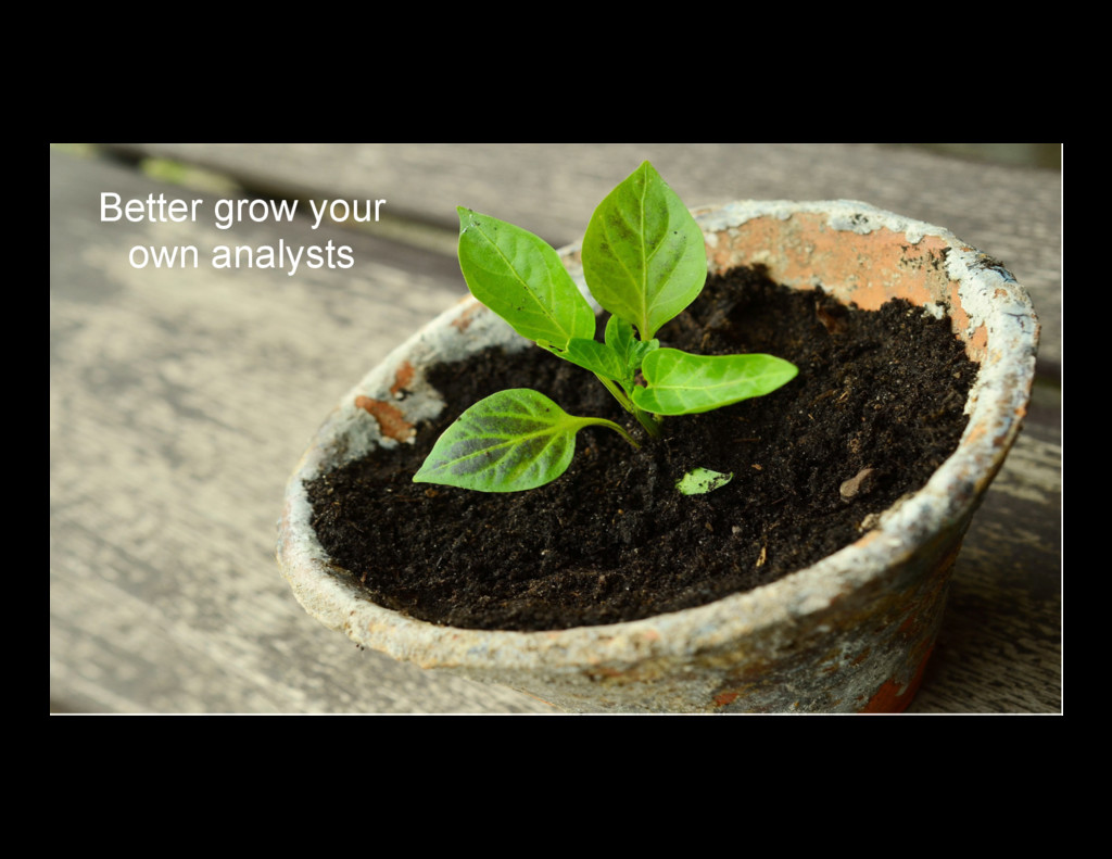 23 Better grow your own analysts