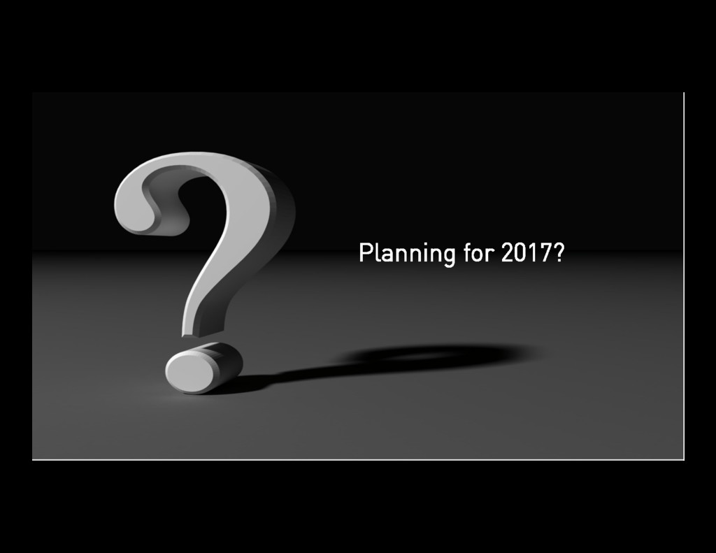48 Planning for 2017?