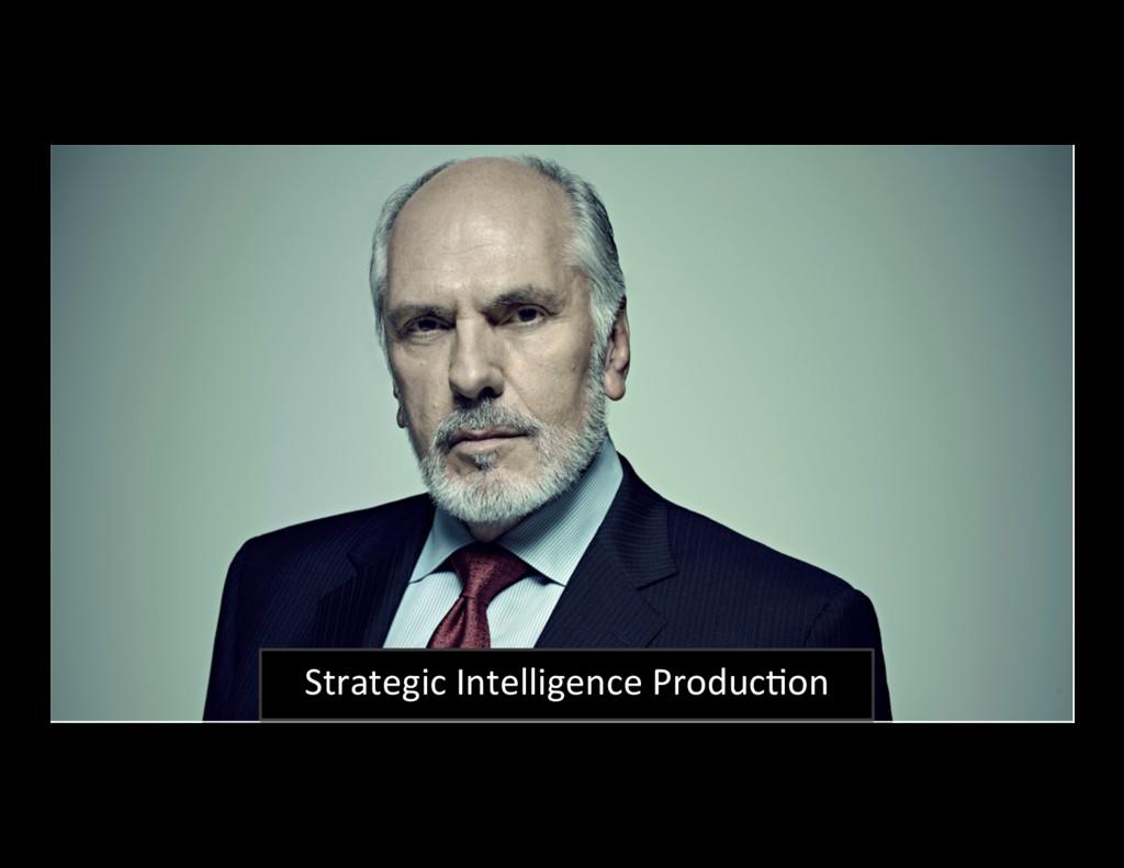 62 Strategic Intelligence ProducBon
