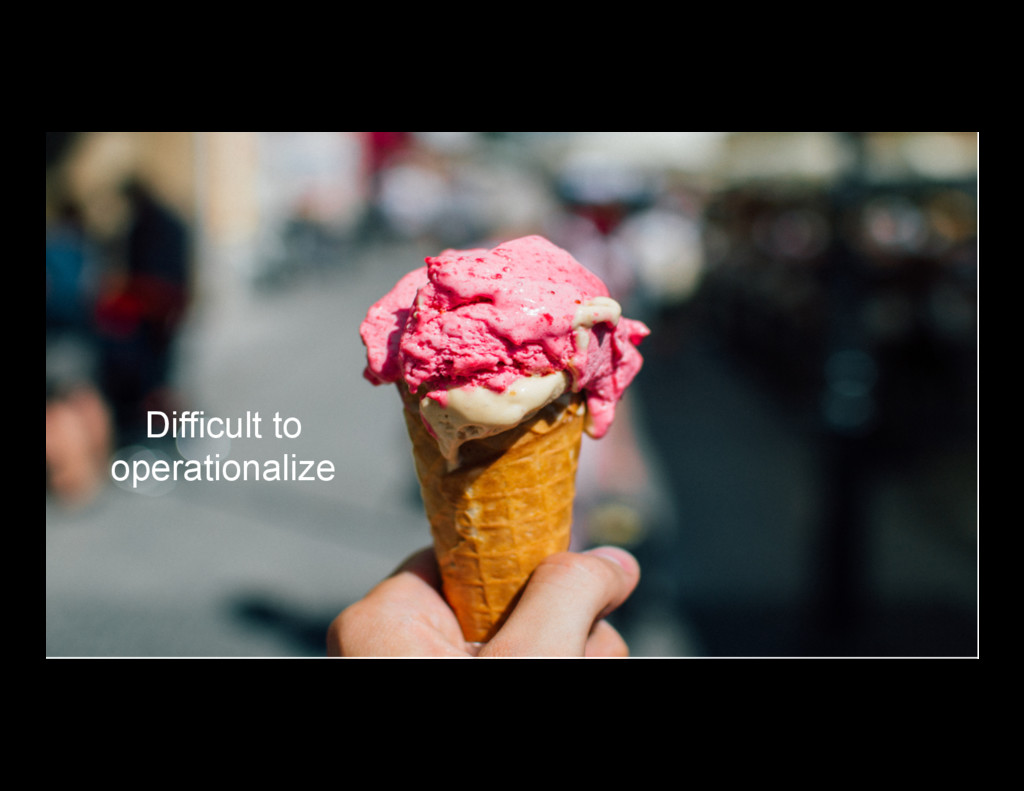 9 Difficult to operationalize