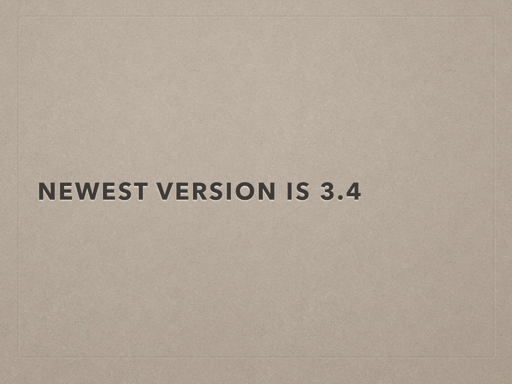 NEWEST VERSION IS 3.4