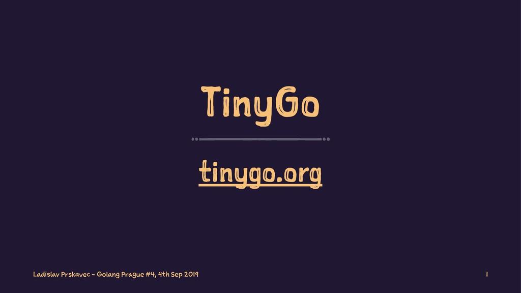 TinyGo tinygo.org Ladislav Prskavec - Golang Pr...