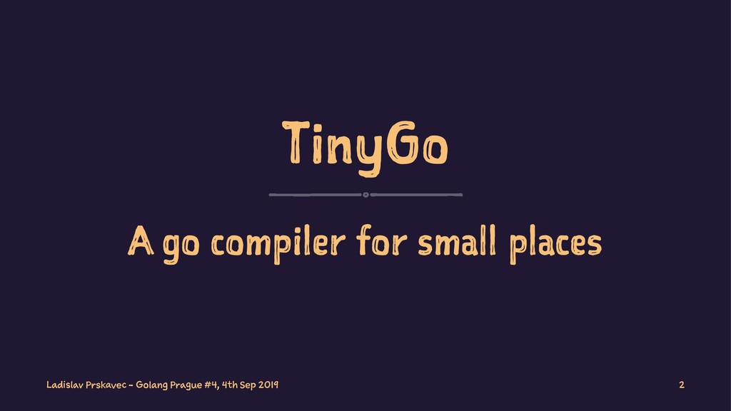 TinyGo A go compiler for small places Ladislav ...