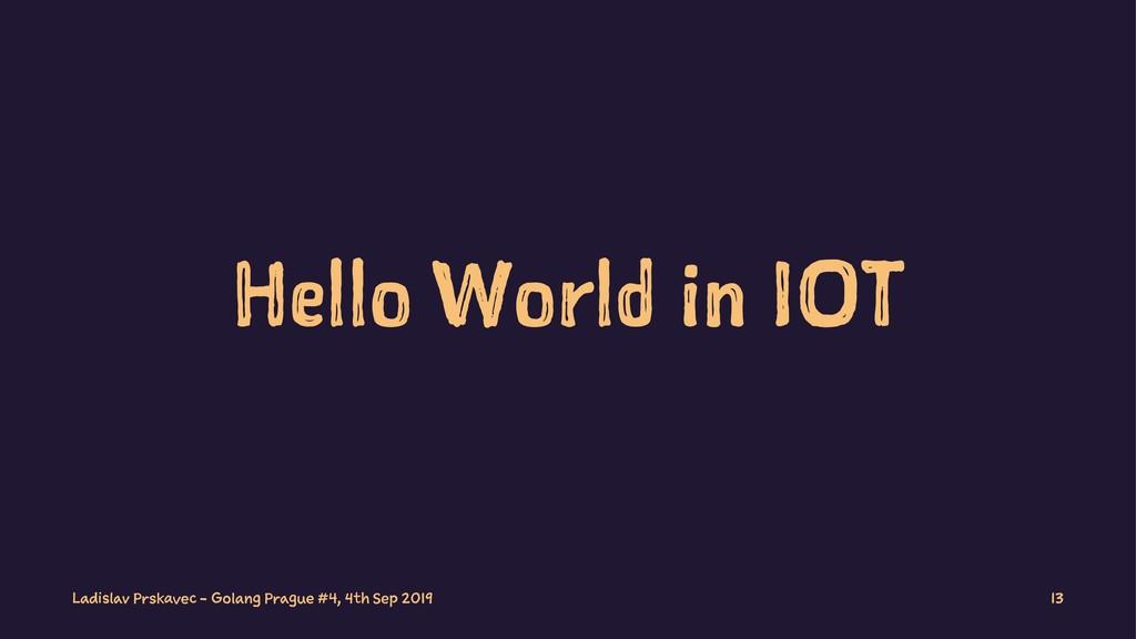 Hello World in IOT Ladislav Prskavec - Golang P...