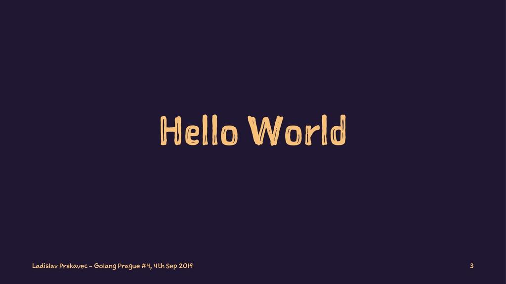 Hello World Ladislav Prskavec - Golang Prague #...