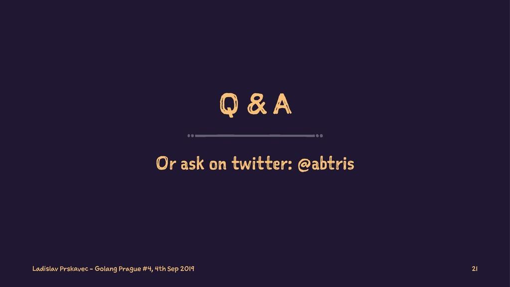 Q & A Or ask on twitter: @abtris Ladislav Prska...