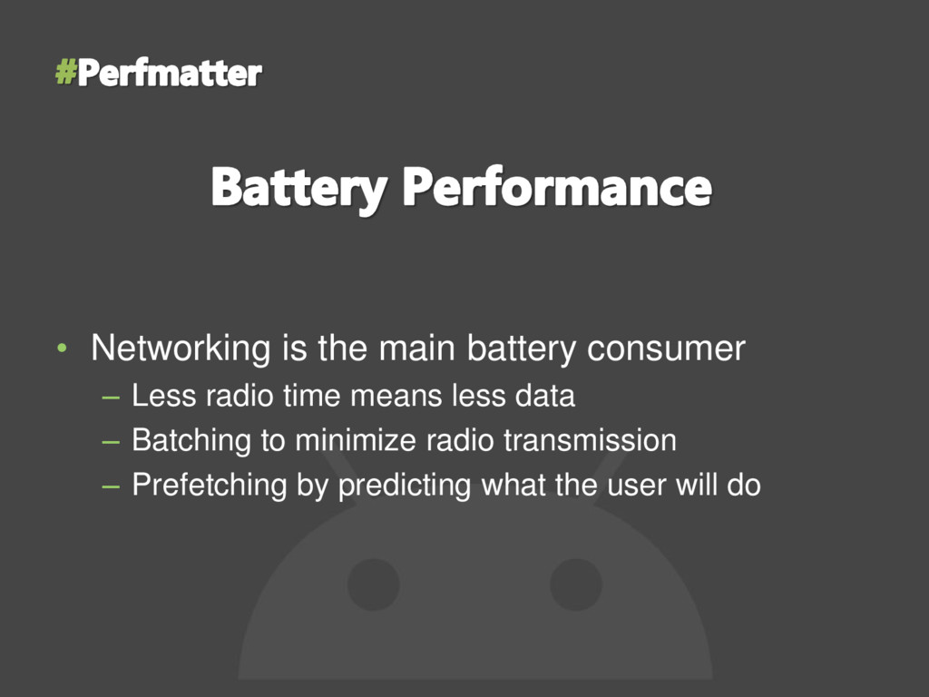 • Networking is the main battery consumer – Les...