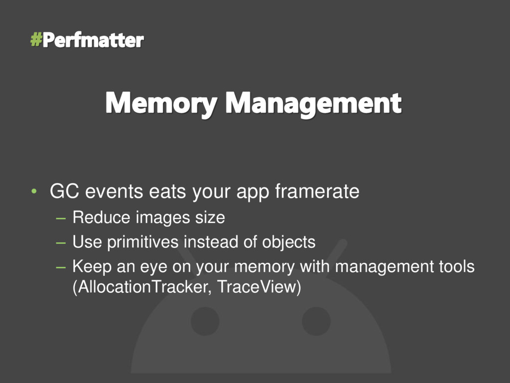 • GC events eats your app framerate – Reduce im...