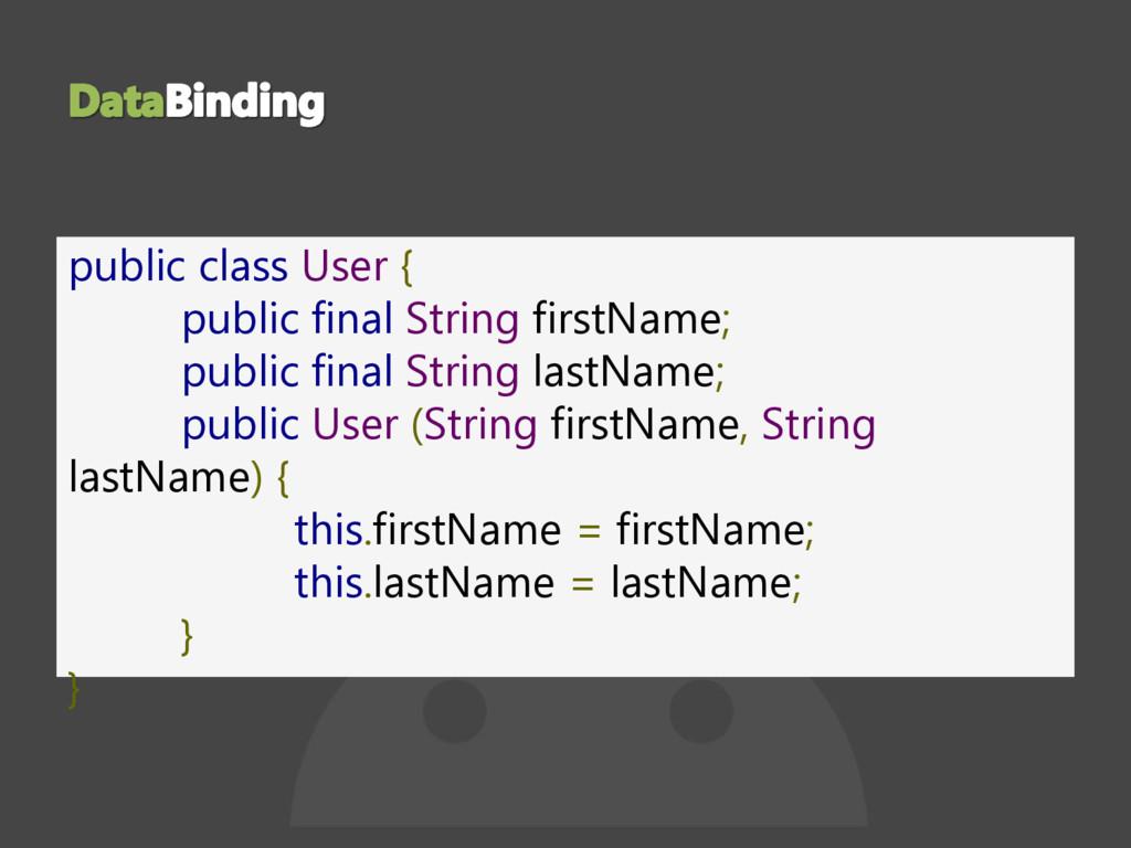 public class User { public final String firstNa...