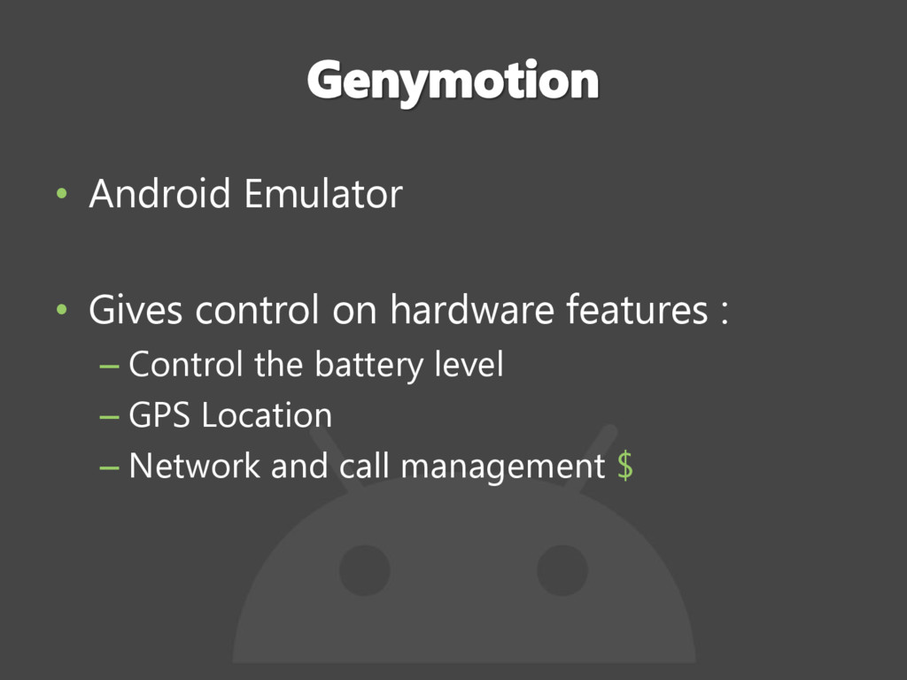 • Android Emulator • Gives control on hardware ...