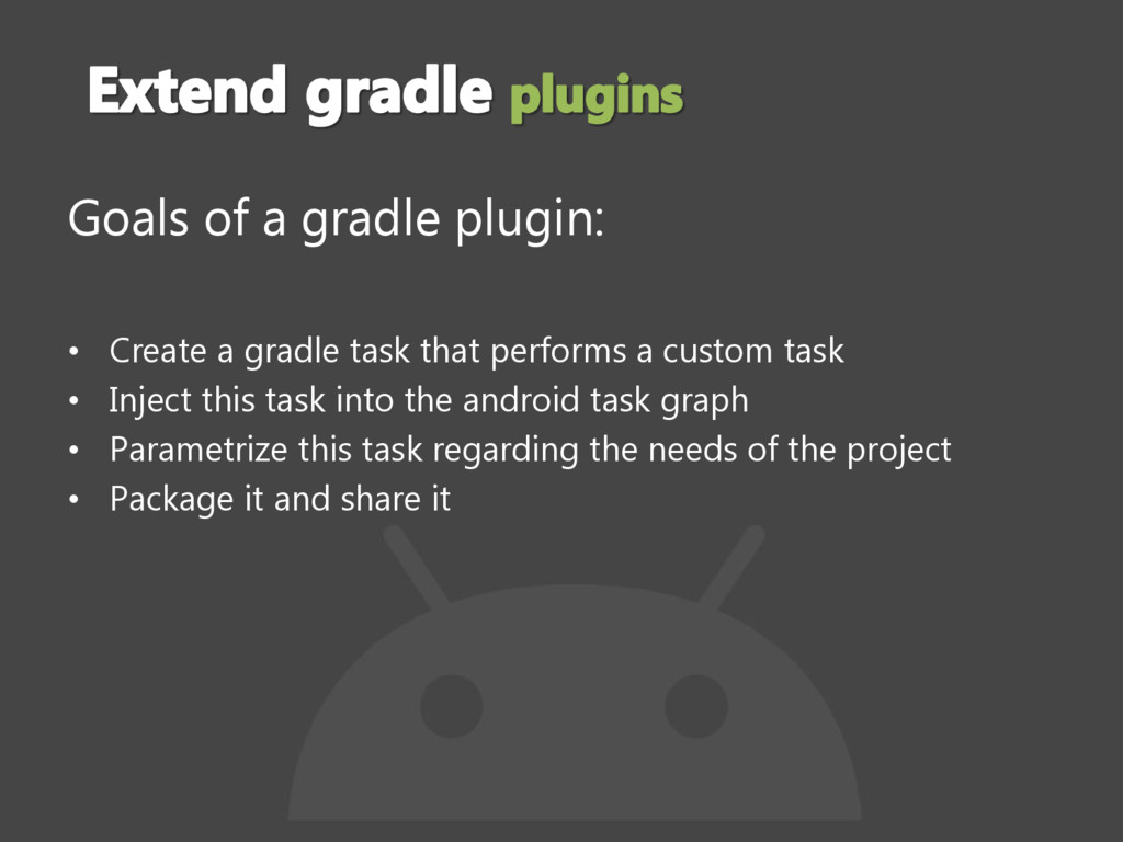 Goals of a gradle plugin: • Create a gradle tas...
