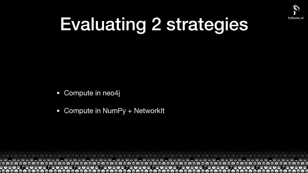 Evaluating 2 strategies • Compute in neo4j  • C...