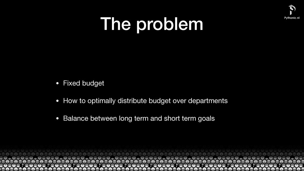 The problem • Fixed budget  • How to optimally ...