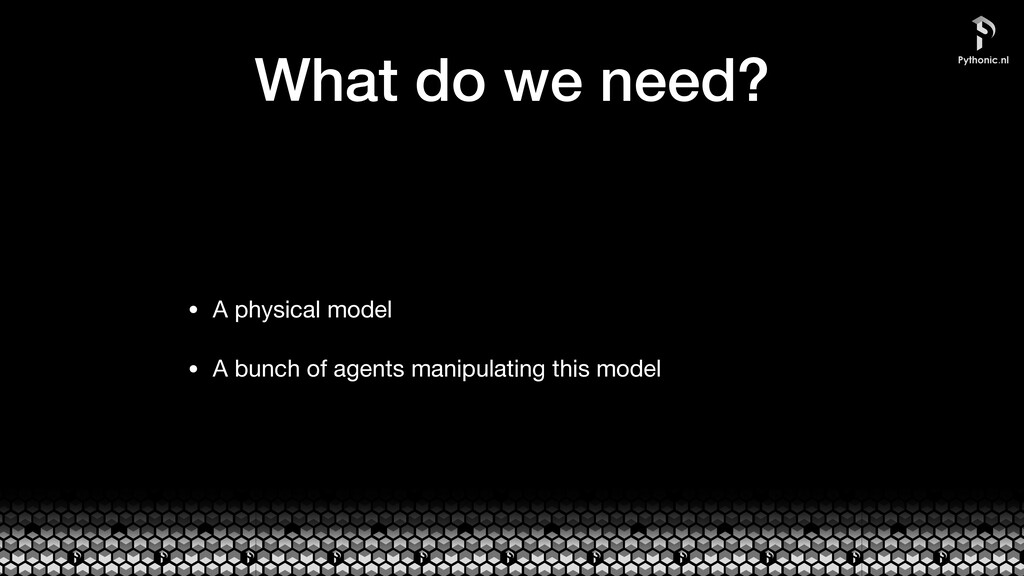 What do we need? • A physical model  • A bunch ...